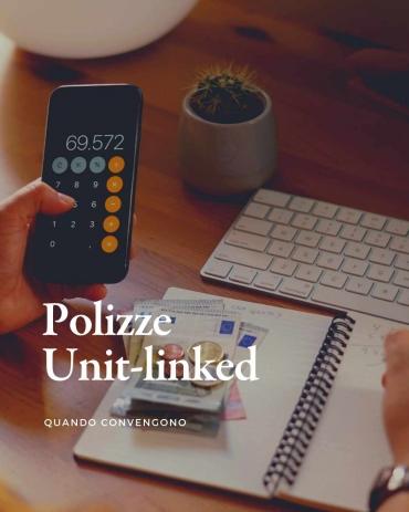Polizze Unit-linked cosa sono, perché e a chi convengono?