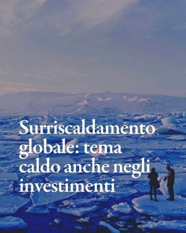 Surriscaldamento globale: un tema caldo anche negli investimenti