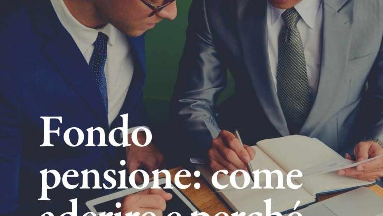 Fondo pensione, come funziona, tipologie e perché aderire