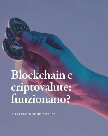 Blockchain e Cryptovalute, cosa sono e perché funzionano