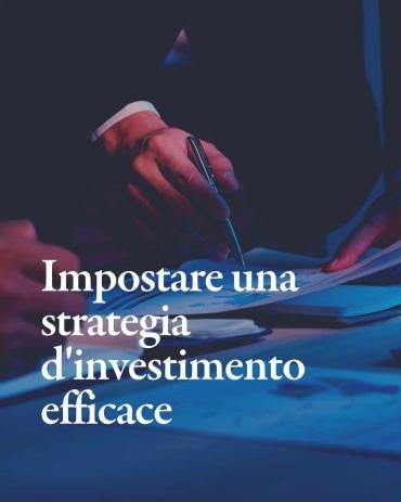 Impostare una strategia di investimento efficace e duratura