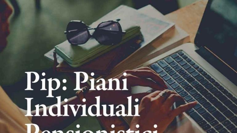 I Piani individuali pensionistici (PIP): cosa sono