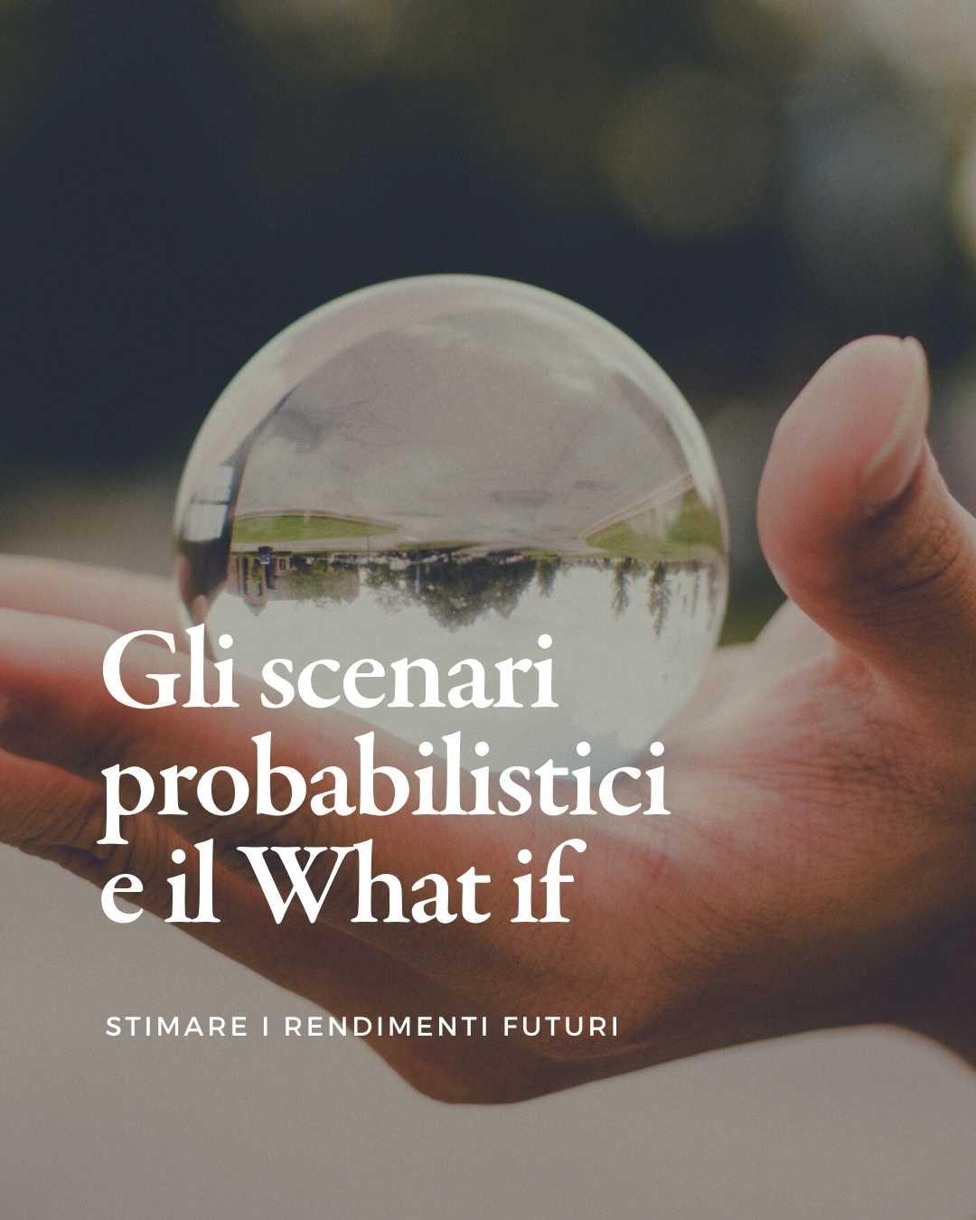 Gli scenari probabilistici e il What if: stimare i rendimenti futuri